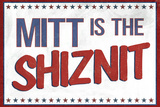 Mitt's the Shiznit Election Prints