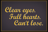 Clear Eyes. Full Heart. Can't Lose. Posters