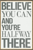 Believe You Can and You're Halfway There Posters