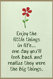 Enjoy the Little Things in Life Posters