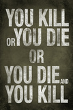 You Kill or You Die Quote Television Prints