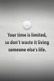 Your Time is Limited Quote Prints