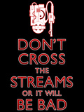 Don't Cross The Streams or It Will Be Bad Posters