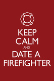 Keep Calm and Date a Firefighter Plakater