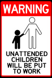 Unattended Children Will Be Put To Work Prints