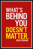 Enzo Ferrari What's Behind You Quote - Poster