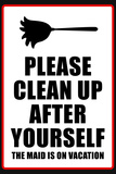 Clean Up After Yourself The Maid Is On Vacation Poster