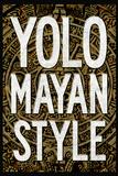 Yolo Mayan Style Prints