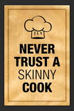 Never Trust a Skinny Cook Kitchen Humor Posters