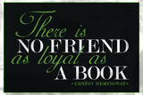 There Is No Friend As Loyal As a Book Hemingway Quote Prints