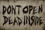 Don't Open Dead Inside Posters