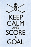 Keep Calm and Score a Goal Hockey Prints