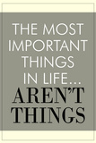 The Most Important Things In Life Aren't Things Print
