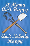 If Mama Ain't Happy Ain't Nobody Happy Cooking Prints