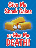Give Me Snack Cakes or Give Me Death Prints