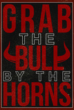 Grab the Bull By the Horns Posters