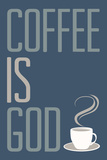 Coffee Is God Humor Print