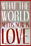 What The World Needs Now Is Love Posters