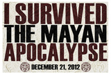 I Survived the Mayan Apocalypse 12/21/2012 Prints