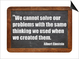 We Cannot Solve Our Problems with the Same Thinking We Used When We Created Them Prints by  PixelsAway