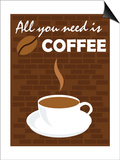 All You Need Is Coffee Posters by  comodo777