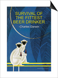 Survival of the Fittest Beer Drinker Posters