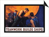 Teamwork Builds Ships, c.1917 Print by William Dodge Stevens