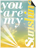 You Are My Sunshine Prints by Pete Oxford