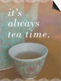 It's Always Tea Time Posters by Cindy Miller Hopkins