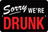 Sorry We're Drunk Tin Sign