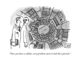 """Once you have a collider, every problem starts to look like a particle."" - New Yorker Cartoon Premium Giclee Print by Adam Cooper"