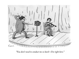 """You don't need to conduct me so hard—I'm right here."" - New Yorker Cartoon Premium Giclee Print by Zachary Kanin"