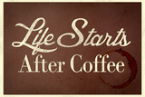 Life Starts after Coffee Prints