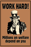 Uncle Sam Work Hard Millions on Welfare Depend on You Poster Prints