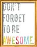 Don't Forget to Be Awesome Posters by Rebecca Peragine