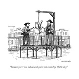 """Because you're not naked, and you're not a cowboy, that's why!"" - New Yorker Cartoon Premium Giclee Print by Joe Dator"