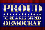 Proud to Be a Registered Democrat Political Poster Photo