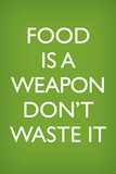 Food is a Weapon, Don't Waste It (World War II Slogan) Art Poster Print Prints