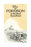 Why the Fordson Is the Ideal Farm Power', Advertisement for the Ford Motor Company, C.1917 Giclee Print