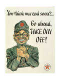 You Think War End Soon Go Ahead, Take Day Off!, Propaganda Poster Giclee Print