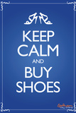 Keep Calm and Buy Shoes Keep Calm and Carry On Spoof Prints