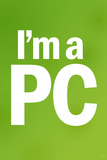 I'm a PC (Green) Posters