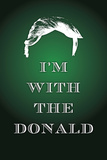 I'm with the Donald Trump Art Poster Print Posters
