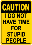 Caution I Do Not Have Time For Stupid People Tin Sign