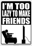 Too Lazy To Make Friends Tin Sign