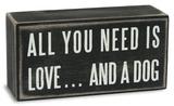All You Need...Dog Box Sign Treskilt