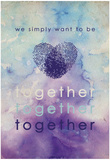 We Simply Want To Be Together Posters