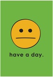 Have A Day Posters