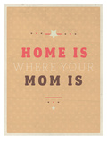 Home Is Where Mom Is Posters by Maria Hernandez