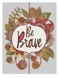 Be Brave Posters by Valentina Ramos